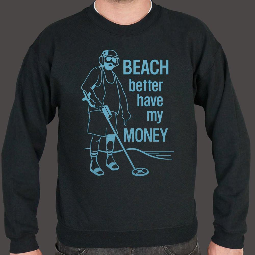 Beach Better Have My Money Sweater (Mens) Sweatshirt US Drop Ship Small Black