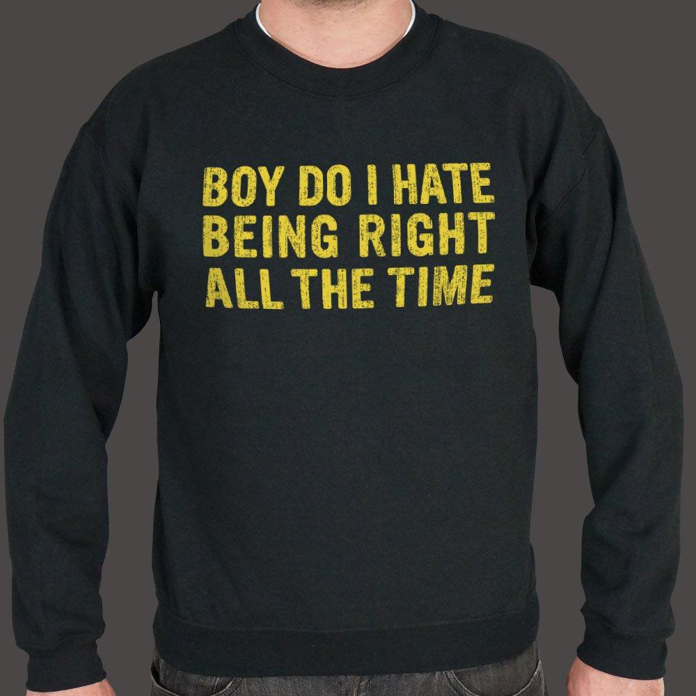 Boy Do I Hate Being Right All The Time Sweater (Mens) Sweatshirt US Drop Ship Small Black