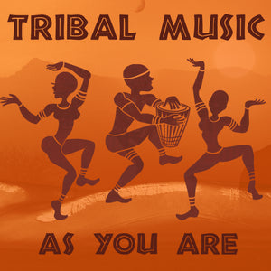 TRIBAL MUSIC - AS YOU ARE **DIGITAL DOWNLOAD