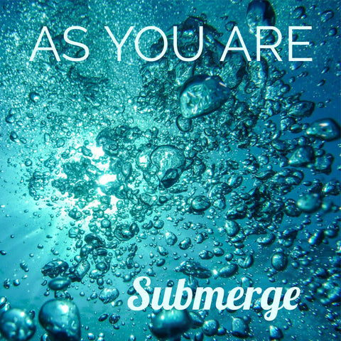 SUBMERGE - AS YOU ARE **DIGITAL DOWNLOAD (COMING SOON)