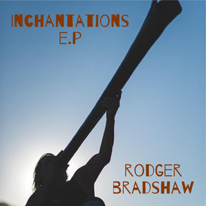 Inchantations EP Rodger Bradshaw DIGITAL DOWNLOAD
