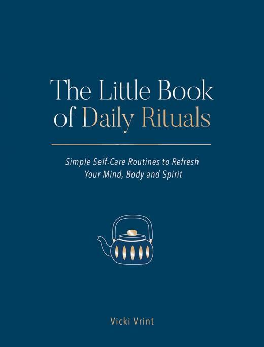 The Little Book of Daily Rituals: Simple Self-Care Routines to Refresh Your Mind, Body and Spirit - Sentient Creations