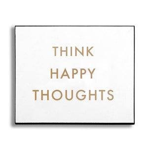 Think Happy Thoughts Gold Foil Plaque