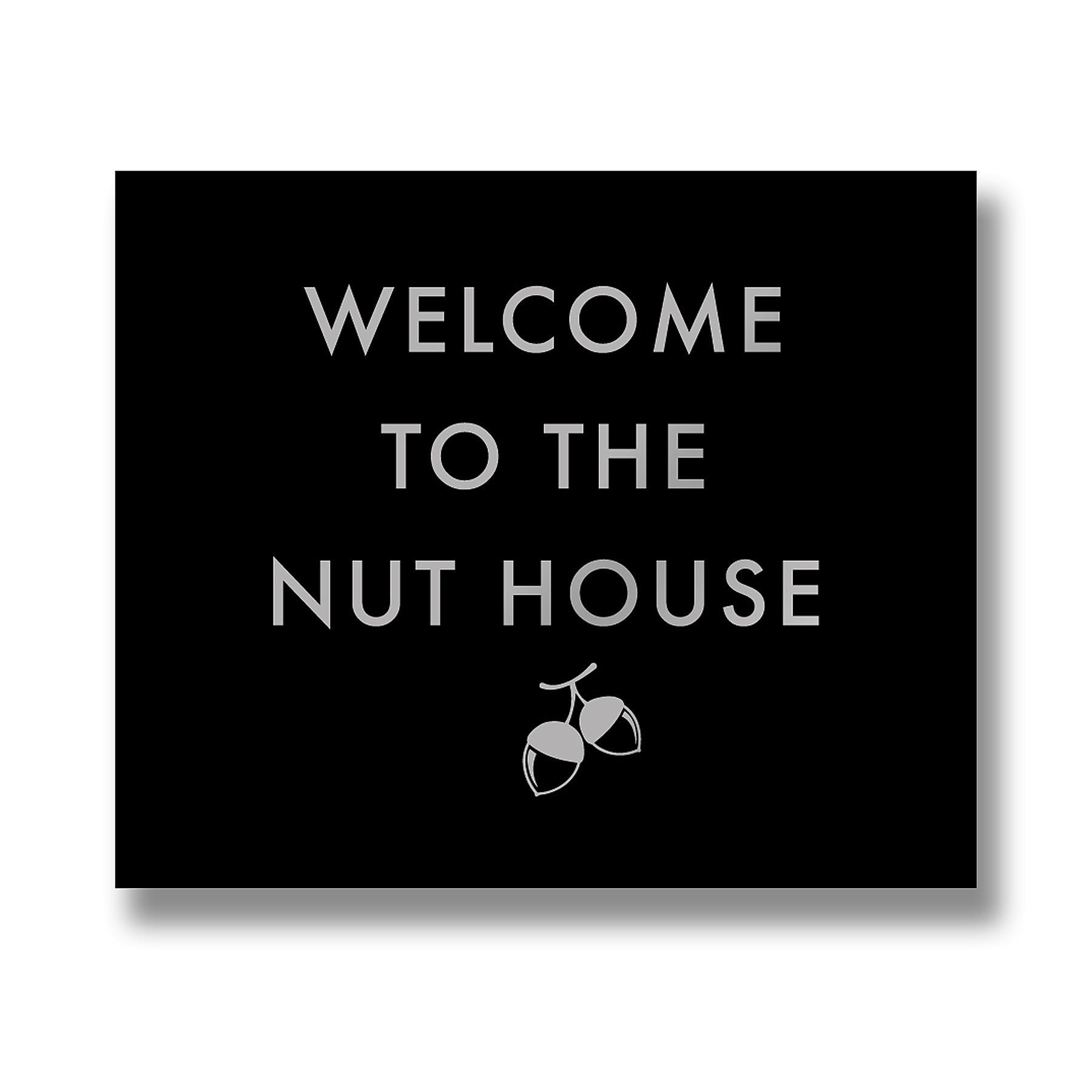 Welcome To The Nut House Metalic Detail Plaque