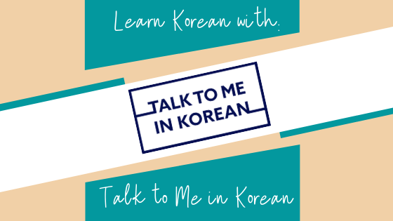 Learn Korean with Talk To Me In Korean: Part 1