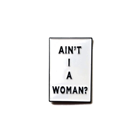Ain't I A Woman? - Soft Enamel Pin