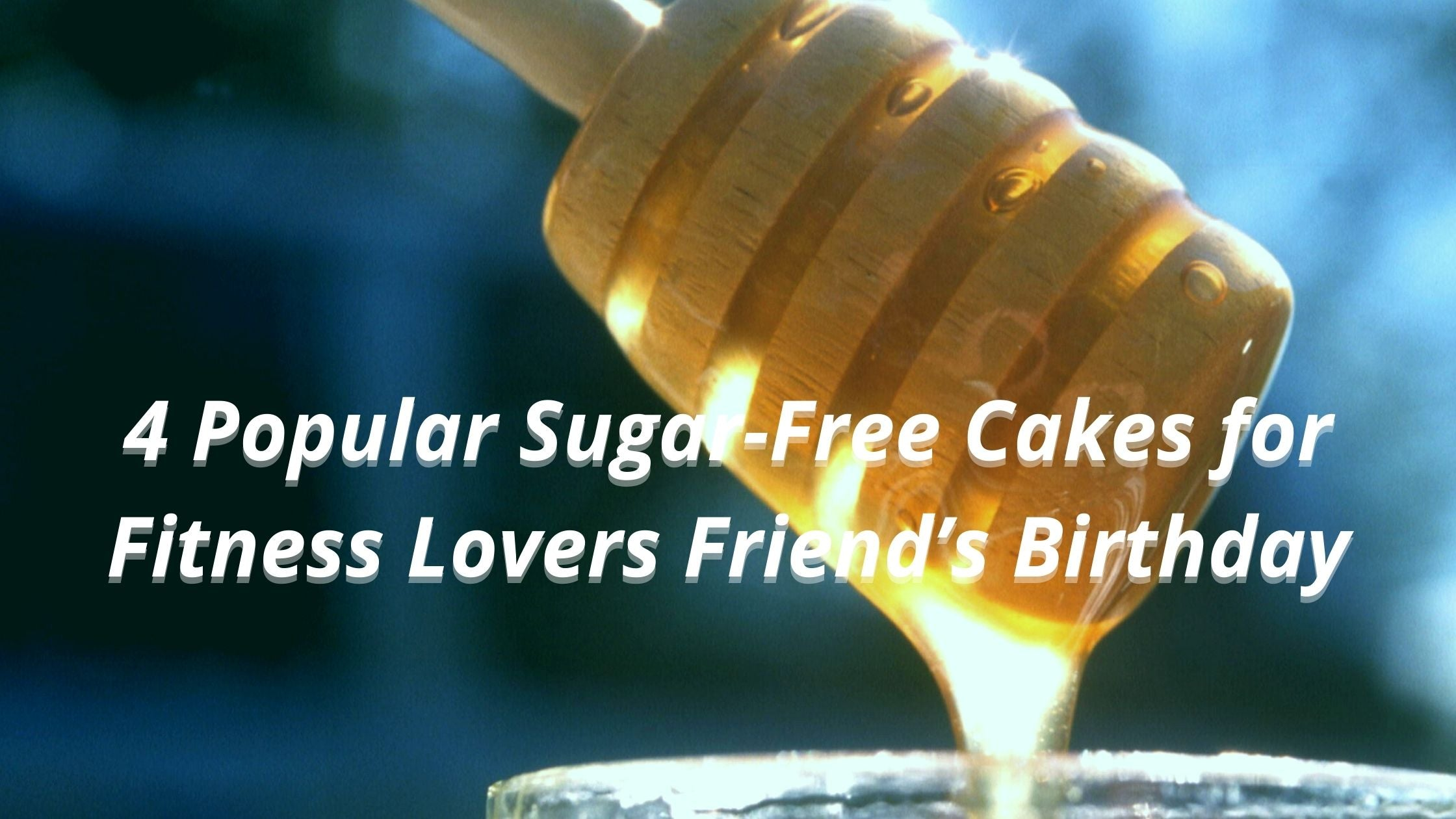 4 Popular Sugar-Free Cakes for Fitness Lovers Friend's Birthday