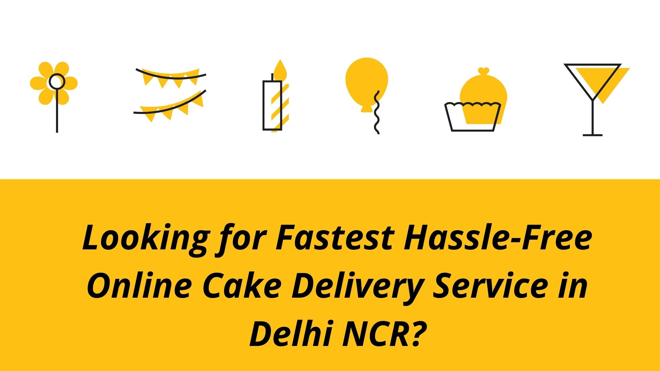 Looking for Fastest Hassle-Free Online Cake Delivery Service in Delhi NCR?