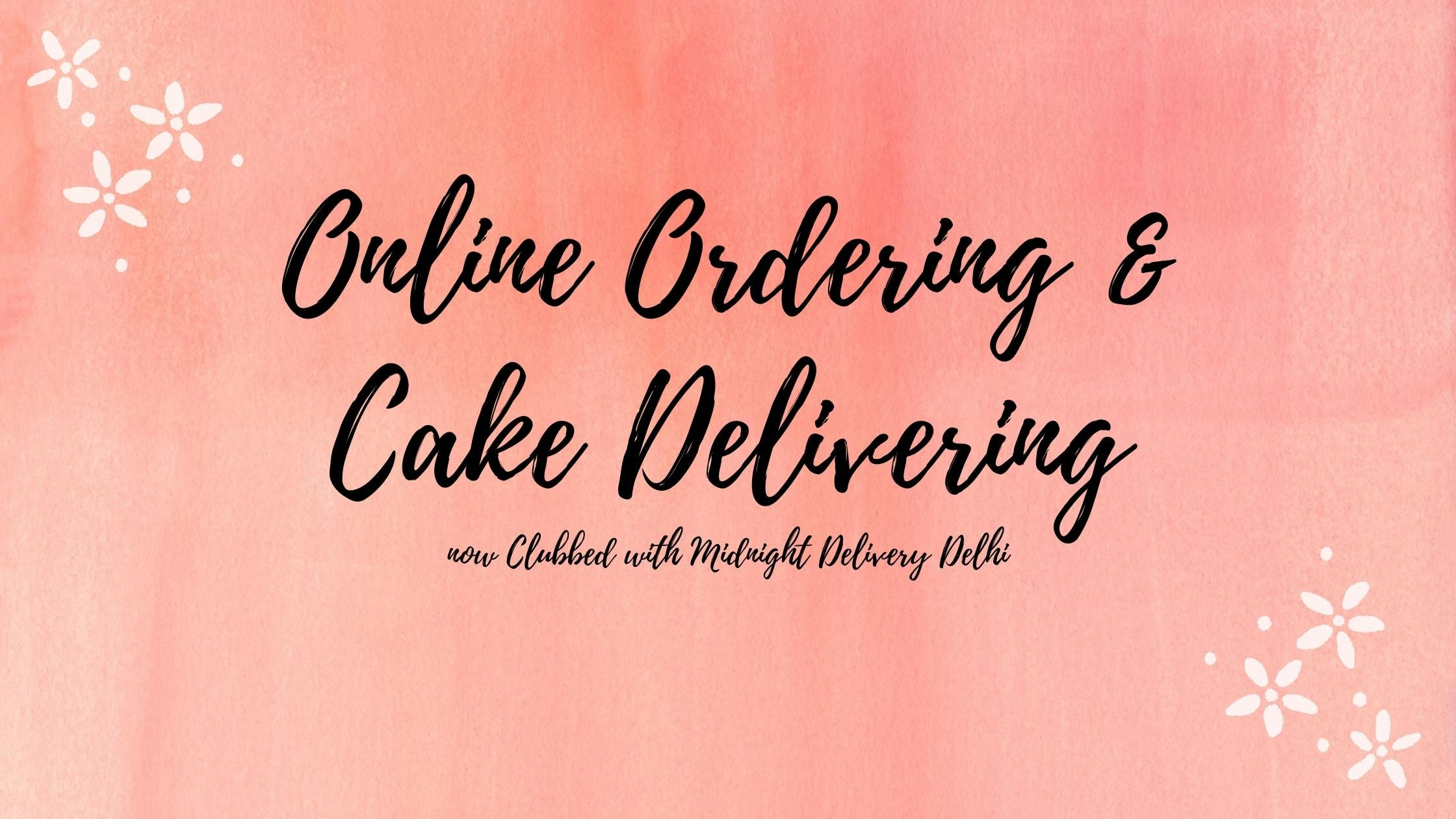 Online Ordering & Cake Delivering now Clubbed with Midnight Delivery Delhi