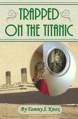TRAPPED ON TITANIC BY
