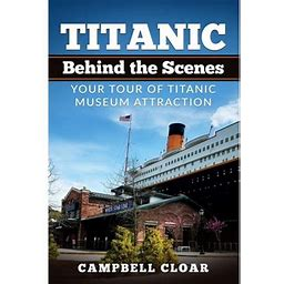 TITANIC BEHIND THE SCENES BY: CAMPBELL CLOAR