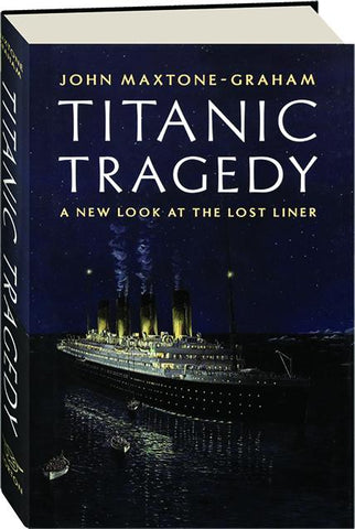 TITANIC TRAGEDY, BY; JOHN MAXTONE-GRAHAM