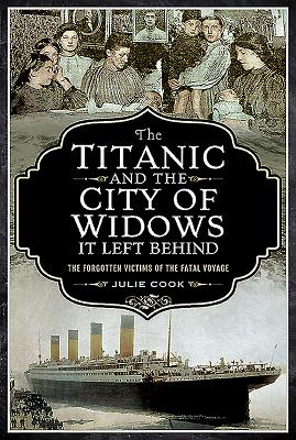 TITANIC AND THE CITY OF WIDOWS IT LEFT BEHIND BY: JULIE COOK