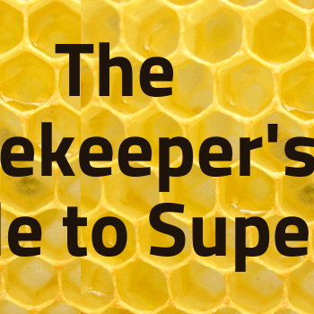 The Beekeeper's Guide to Supers