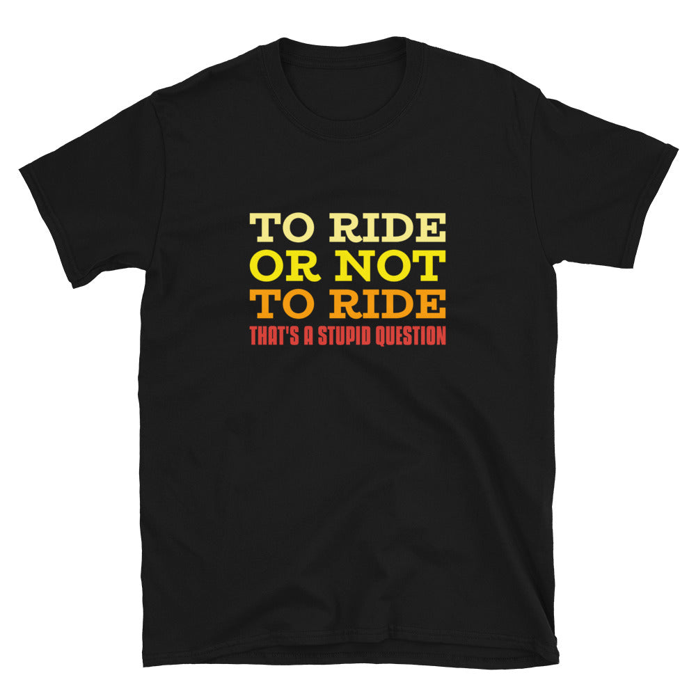 To Ride or Not to Ride - Biker T-Shirt - Black, City Radical, Biker Store