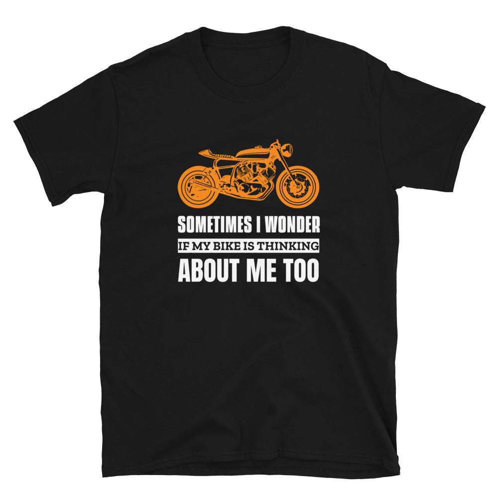 Sometimes I Wonder if My Bike is Thinking About Me - Biker T-Shirt - Black, City Radical, Biker Store
