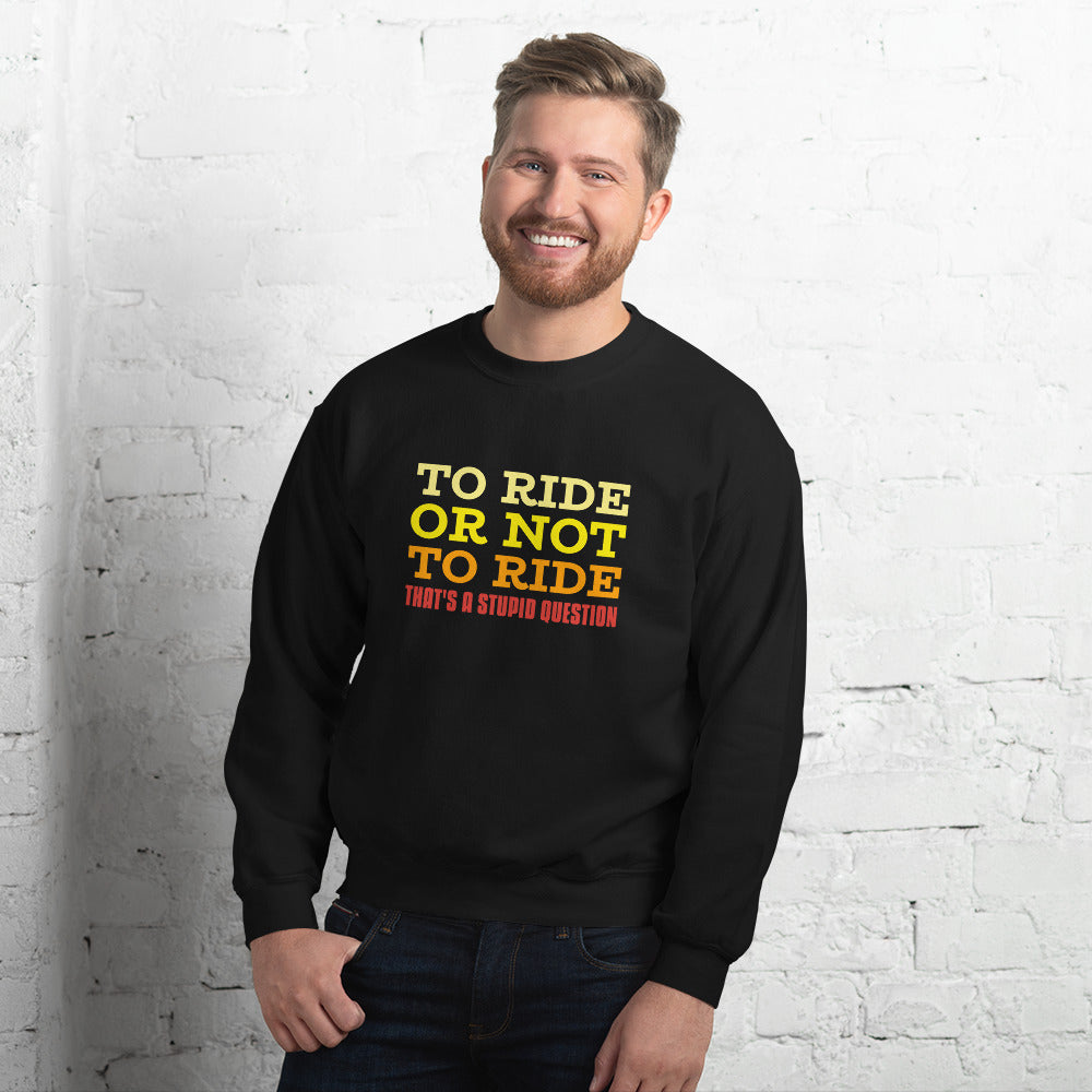 To Ride or Not to Ride - Biker Sweatshirt - Black, City Radical, Biker Store