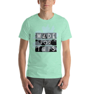 MADE FOR THIS Short-Sleeve Unisex T-Shirt