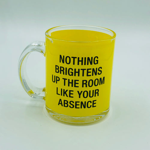 Nothing Brightens Up The Room Like Your Absence Coffee Mug