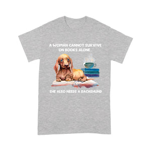 A Woman Cannot Survive On Books Alone Dachshund T shirt