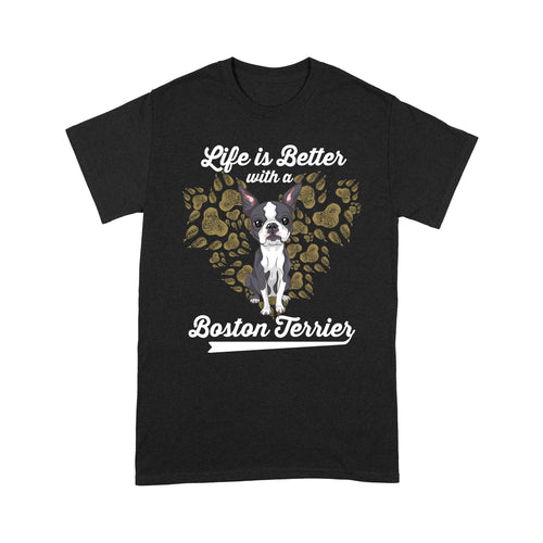 Life Is Better With A Boston Terrier T shirt