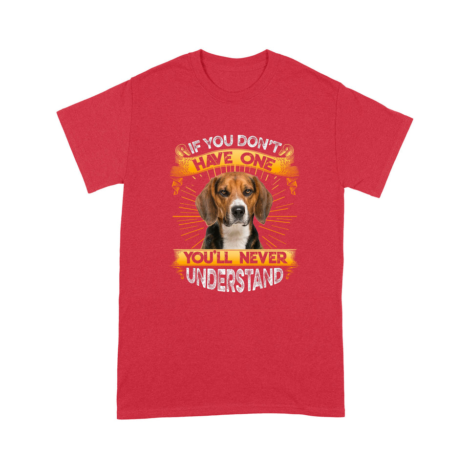 If You Don't Have One You'll Never Understand Beagle T shirt