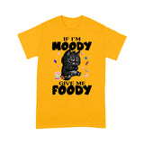 If I'm Moody Give Me Foody Black Cat T Shirt Funny