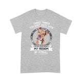 Pitbull Three Things You Don't Mess With My Family My Freedom My Dog T shirt