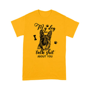 German Shepherd My Dog And I Talk Shit About You T shirt