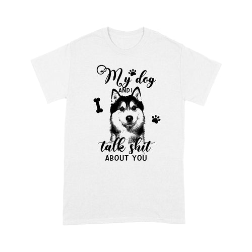 Siberian Husky My Dog And I Talk Shit About You T shirt