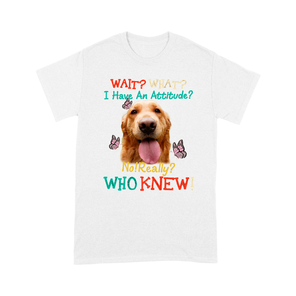 I Have An Attitude Golden Retriever T shirt