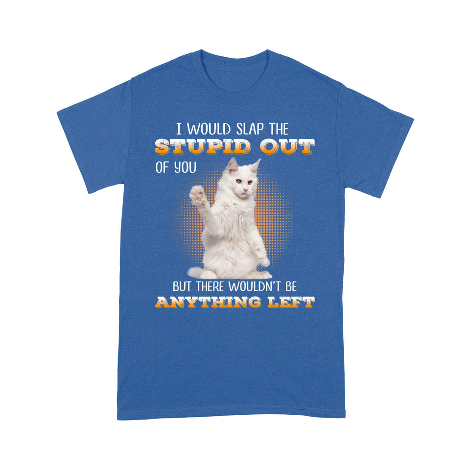 Slap The Stupid Out White Cat T Shirt Funny
