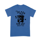 Rottweiler My Dog And I Talk Shit About You T shirt