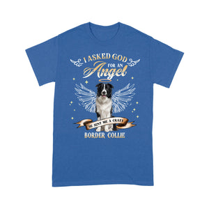Border Collie I Asked God For An Angel He Sent Me A Dog T shirt