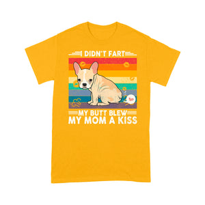 French Bulldog My Butt Blew My Mom A Kiss T shirt