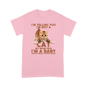 I'm Telling You I'm Not A Cat My Mom Said I'm a Baby British Shorthair T Shirt Funny