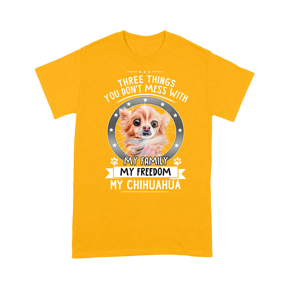 Chihuahua Three Things You Don't Mess With My Family My Freedom My Dog T shirt
