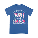 I Have Two Titles Aunt And Dog Mom And I Rock Them Both  T shirt