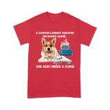 A Woman Cannot Survive On Books Alone Corgi T shirt