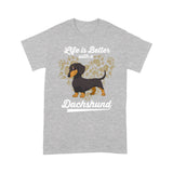 Life Is Better With A Dachshund T shirt