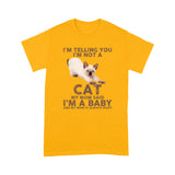 I'm Telling You I'm Not A Cat My Mom Said I'm a Baby Siamese T Shirt Funny