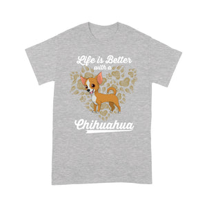Life Is Better With A Chihuahua T shirt
