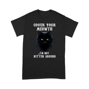 Cover Your Meowth I'm Not Kitten Around Cat T Shirt