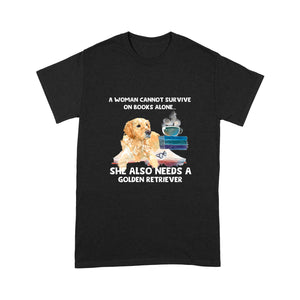 A Woman Cannot Survive On Books Alone Golden Retriever T shirt