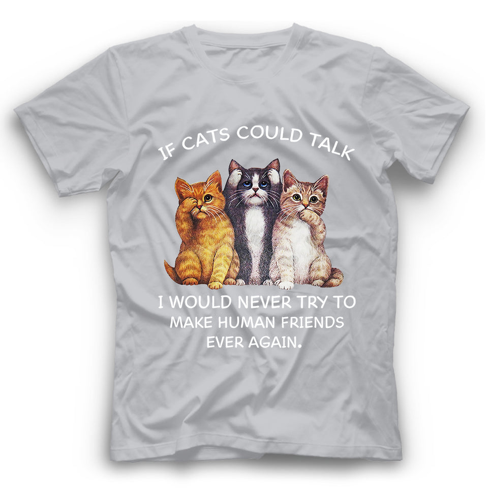 If Cats Could Talk T Shirt Funny