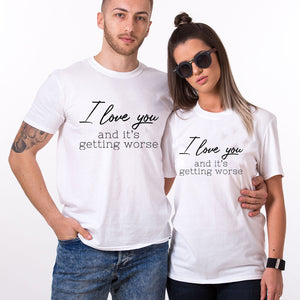 Valentine I Love You And It's Getting Worse T Shirt