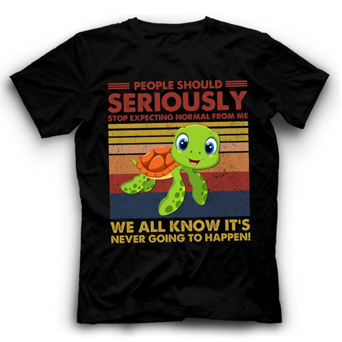 Seriously Stop Expecting Normal From Me Turtle Tshirt Funny
