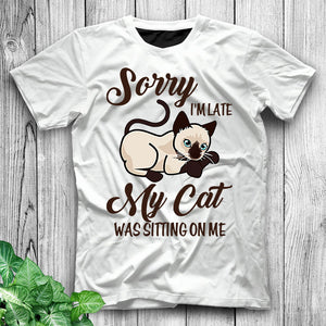 Sorry I'm Late My Cat Was Sitting On Me Funny Cat Shirt Cat T Shirt