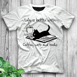 Life Is Better With Coffee Books And Cats Funny Cat Shirt Cat T Shirt