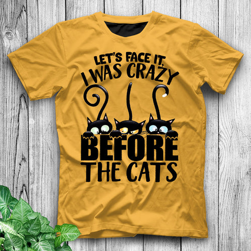 Let's Face It I Was Crazy Before Cats Funny Cat Shirt Cat T Shirt